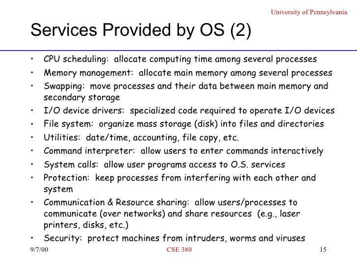 Services Provided by OS (2) <ul><li>CPU scheduling:  allocate computing time among several processes  </li></ul><ul><li>Me...