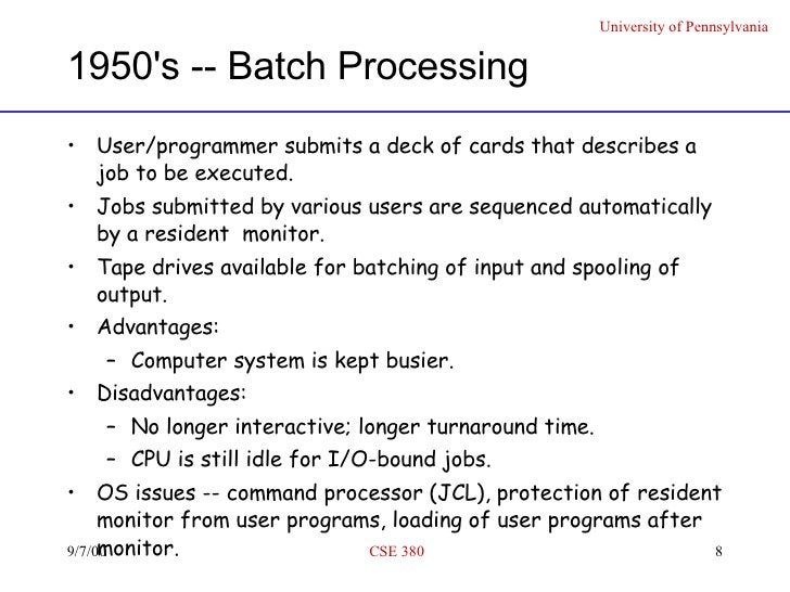 1950's -- Batch Processing <ul><li>User/programmer submits a deck of cards that describes a job to be executed. </li></ul>...