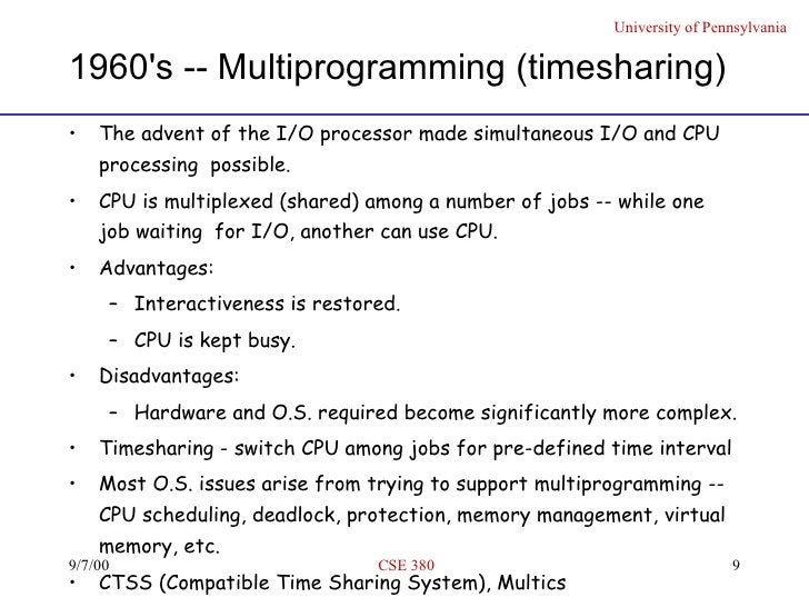 1960's -- Multiprogramming (timesharing) <ul><li>The advent of the I/O processor made simultaneous I/O and CPU processing ...