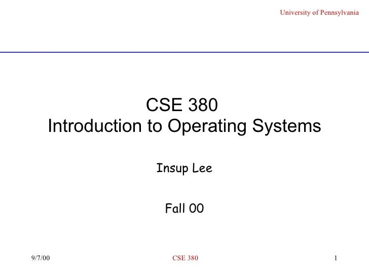 CSE 380  Introduction to Operating Systems Insup Lee Fall 00