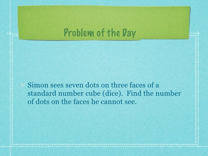 Problem of the Day     Simon sees seven dots on three faces of a standard number cube (dice). Find the number of dots on t...