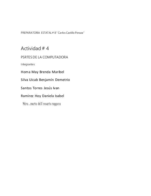 """PREPARATORIA ESTATAL # 8 """" Carlos Castillo Peraza""""  Actividad # 4  PSRTES DE LA COMPUTADORA  Integrantes  Homa May Brenda ..."""