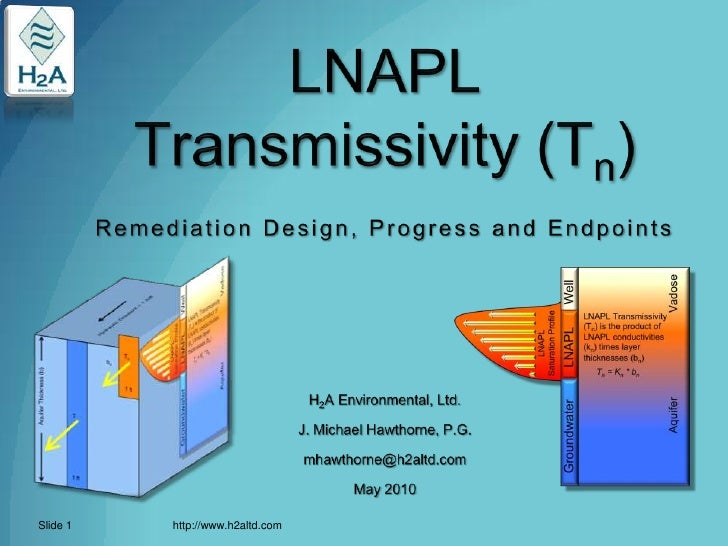 LNAPL Transmissivity (Tn)Remediation Design, Progress and Endpoints<br />H2A Environmental, Ltd.<br />J. Michael Hawthorne...