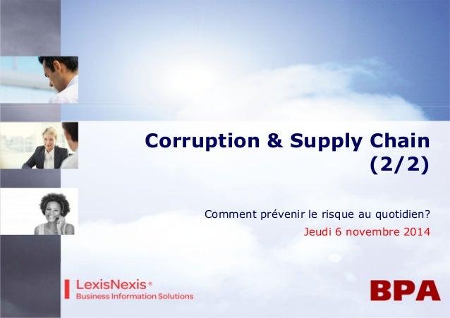 Corruption & Supply Chain  (2/2)  Comment prévenir le risque au quotidien?  Jeudi 6 novembre 2014