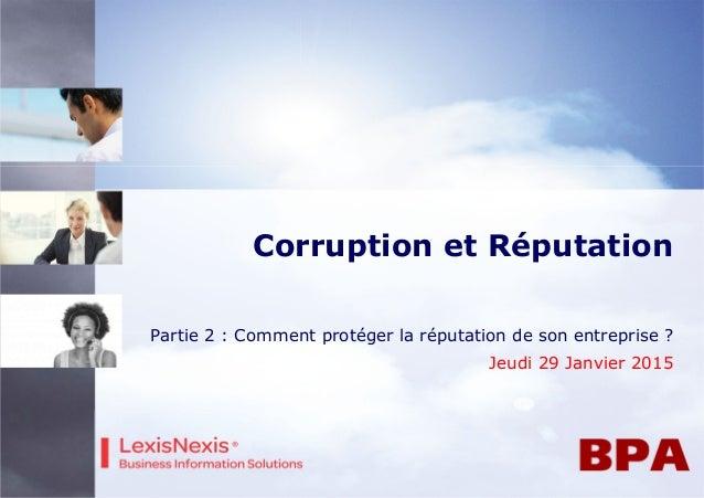 Corruption et Réputation Partie 2 : Comment protéger la réputation de son entreprise ? Jeudi 29 Janvier 2015