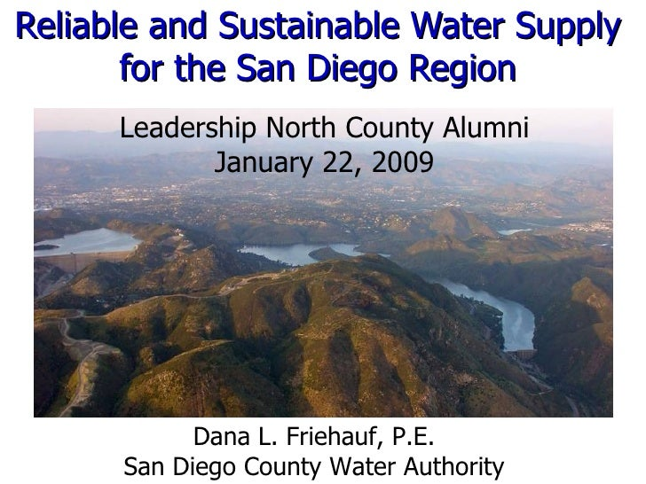 Reliable and Sustainable Water Supply for the San Diego Region Leadership North County Alumni January 22, 2009 Dana L. Fri...