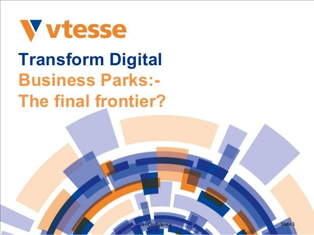 Transform Digital Business Parks:- The final frontier? In-Confidence Slide 1