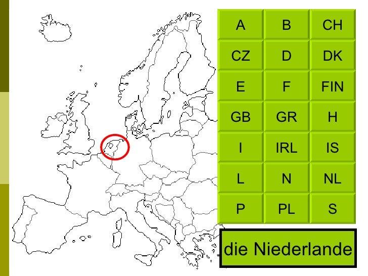 die Niederlande CH B DK D FIN F H GR IS IRL NL N S PL A CZ E GB I L P