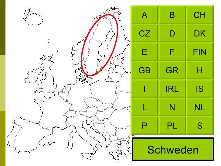 Schweden CH B DK D FIN F H GR IS IRL NL N S PL A CZ E GB I L P