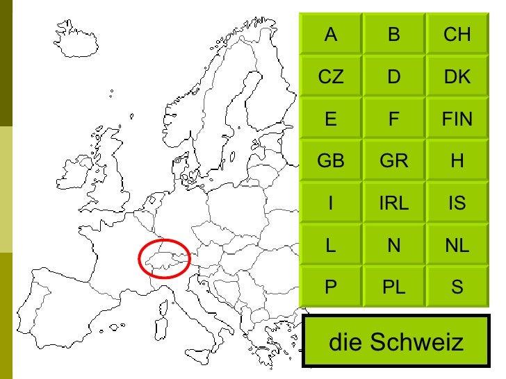 die Schweiz CH B DK D FIN F H GR IS IRL NL N S PL A CZ E GB I L P