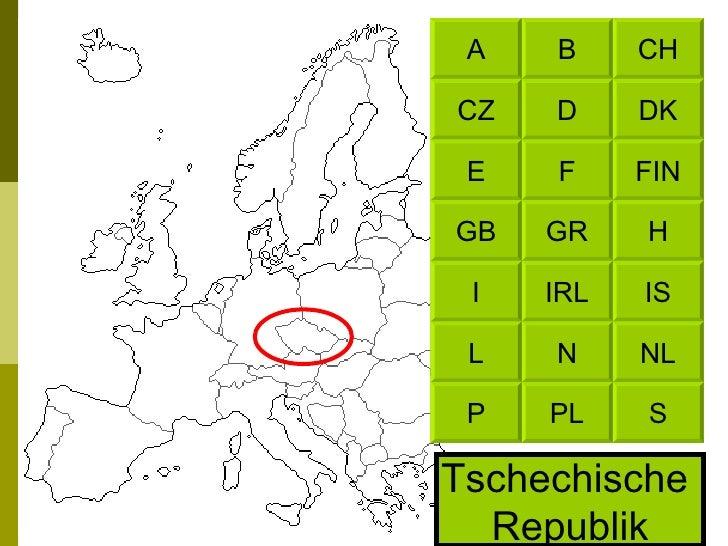 Tschechische  Republik CH B DK D FIN F H GR IS IRL NL N S PL A CZ E GB I L P