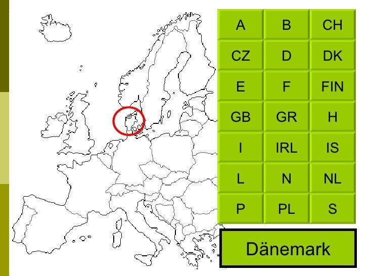 Dänemark CH B DK D FIN F H GR IS IRL NL N S PL A CZ E GB I L P