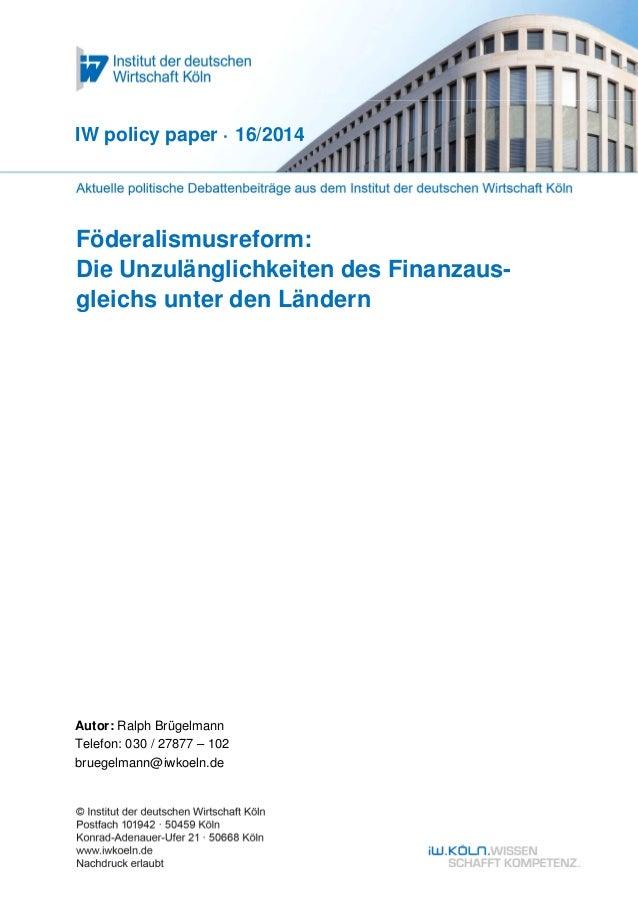 Föderalismusreform: Die Unzulänglichkeiten des Finanzaus- gleichs unter den Ländern IW policy paper · 16/2014 Autor: Ralph...
