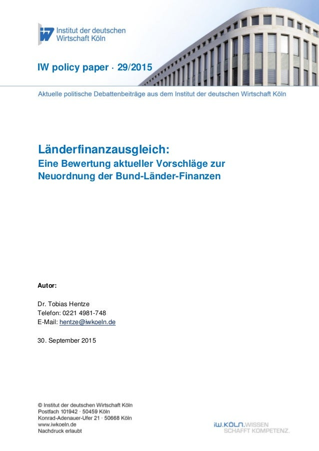 Länderfinanzausgleich: Eine Bewertung aktueller Vorschläge zur Neuordnung der Bund-Länder-Finanzen IW policy paper · 29/20...