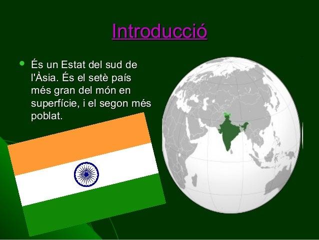 Introducció   És un Estat del sud de l'Àsia. És el setè país més gran del món en superfície, i el segon més poblat.