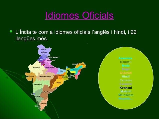 Idiomes Oficials   L'Índia te com a idiomes oficials l'anglès i hindi, i 22 llengües més.  Assamès Bengalí Bodo Dogri Guj...