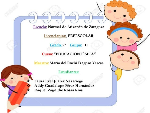"""Escuela: Normal de Atizapán de Zaragoza Licenciatura: PREESCOLAR Grado: 2° Grupo: II Curso: """"EDUCACIÓN FÍSICA"""" Maestra: Ma..."""