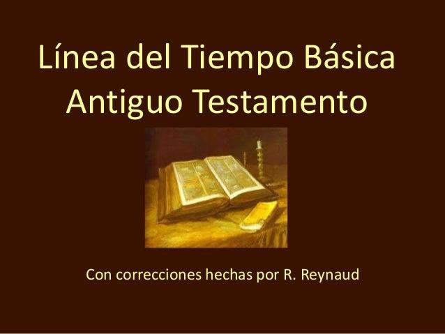 Línea del Tiempo Básica Antiguo Testamento Con correcciones hechas por R. Reynaud