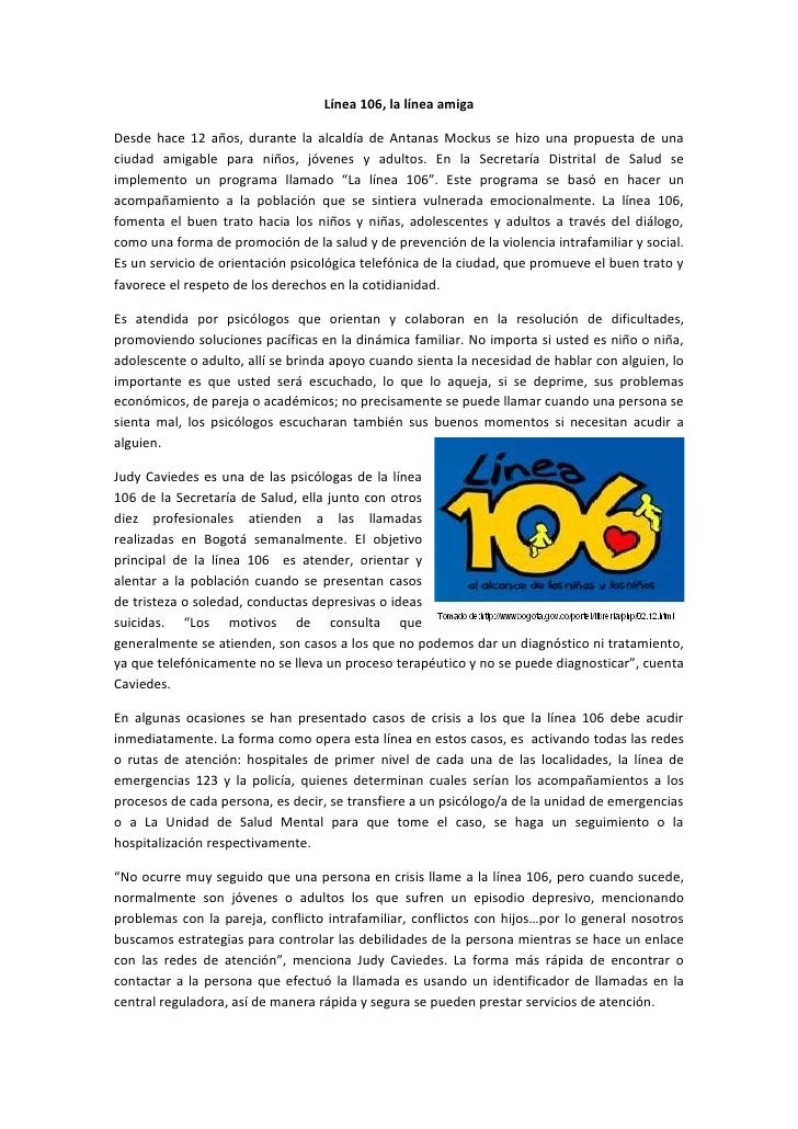 Línea 106, la línea amiga  Desde hace 12 años, durante la alcaldía de Antanas Mockus se hizo una propuesta de una ciudad a...
