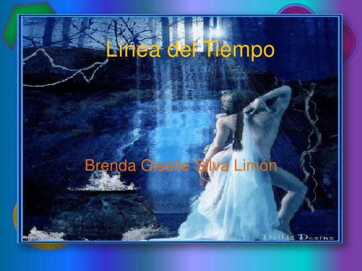 Línea del Tiempo<br />Brenda Giselle Silva Limón<br />