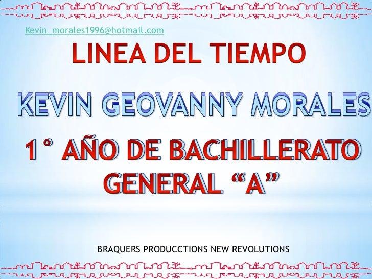 Kevin_morales1996@hotmail.com<br />LINEA DEL TIEMPO<br />KEVIN GEOVANNY MORALES<br />KEVIN GEOVANNY MORALES<br />1° AÑO DE...