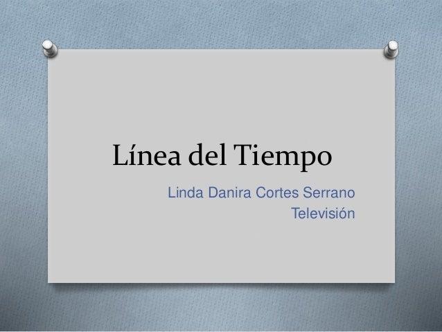 Línea del Tiempo  Linda Danira Cortes Serrano  Televisión