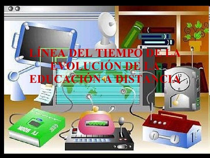 LÍNEA DEL TIEMPO DE LA EVOLUCIÓN DE LA EDUCACIÓN A DISTANCIA
