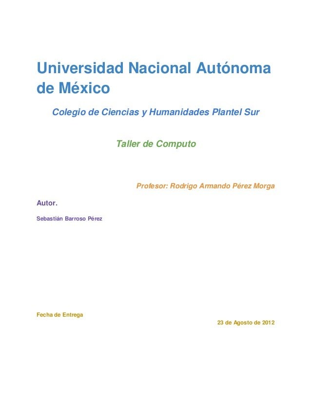 Universidad Nacional Autónomade México     Colegio de Ciencias y Humanidades Plantel Sur                          Taller d...
