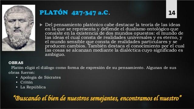 PLATÓN 427-347 a.C.  Del pensamiento platónico cabe destacar la teoría de las ideas en la que se representa y defiende el...