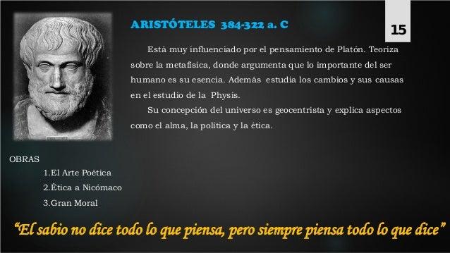 ARISTÓTELES 384-322 a. C Está muy influenciado por el pensamiento de Platón. Teoriza sobre la metafísica, donde argumenta ...
