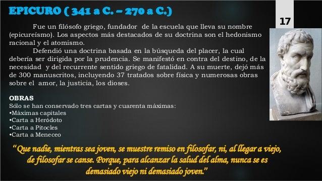 EPICURO ( 341 a C. – 270 a C.) Fue un filósofo griego, fundador de la escuela que lleva su nombre (epicureísmo). Los aspec...
