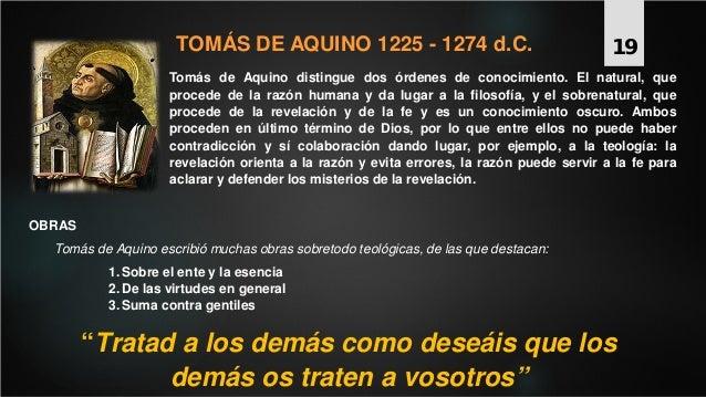 TOMÁS DE AQUINO 1225 - 1274 d.C. Tomás de Aquino distingue dos órdenes de conocimiento. El natural, que procede de la razó...