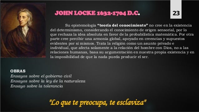 """JOHN LOCKE 1632-1704 D.C. Su epistemología """"teoría del conocimiento"""" no cree en la existencia del determinismo, consideran..."""