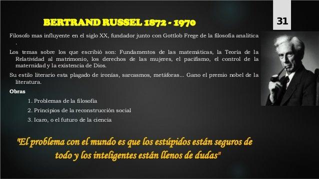 BERTRAND RUSSEL 1872 - 1970 Filosofo mas influyente en el siglo XX, fundador junto con Gottlob Frege de la filosofía anali...