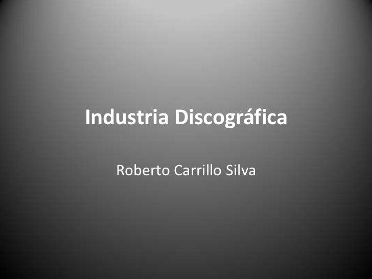 Industria Discográfica   Roberto Carrillo Silva