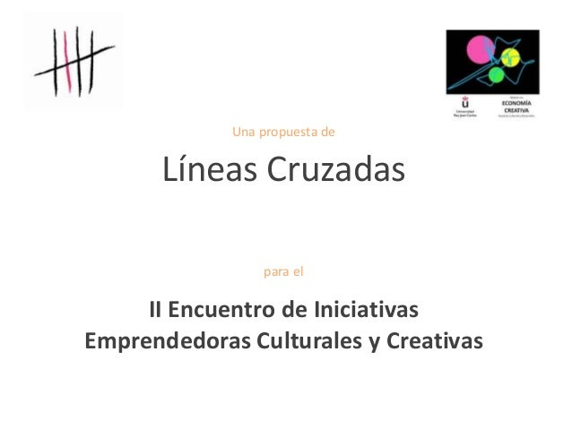 Una propuesta de      Líneas Cruzadas                 para el     II Encuentro de IniciativasEmprendedoras Culturales y Cr...