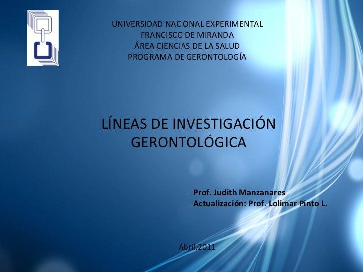 UNIVERSIDAD NACIONAL EXPERIMENTAL FRANCISCO DE MIRANDA ÁREA CIENCIAS DE LA SALUD PROGRAMA DE GERONTOLOGÍA LÍNEAS DE INVEST...
