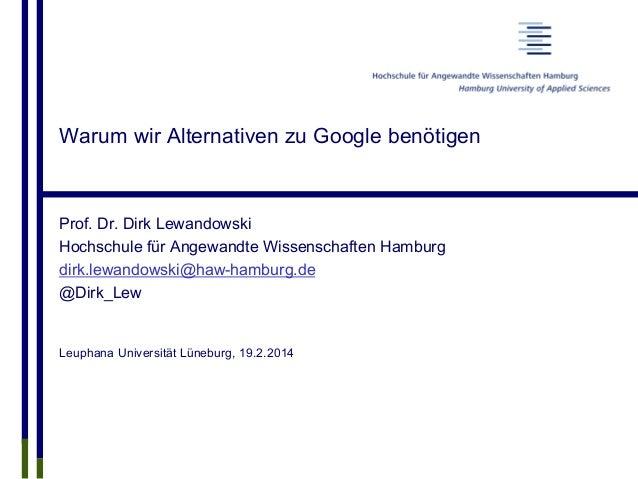 Warum wir Alternativen zu Google benötigen Prof. Dr. Dirk Lewandowski Hochschule für Angewandte Wissenschaften Hamburg dir...