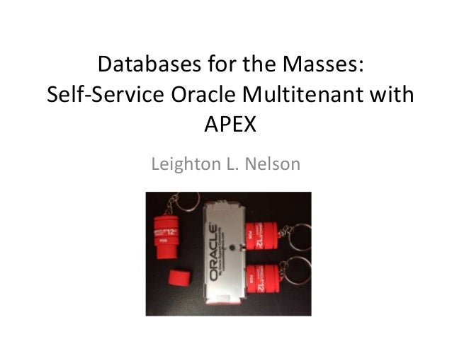 Databases for the Masses: Self-Service Oracle Multitenant with APEX Leighton L. Nelson