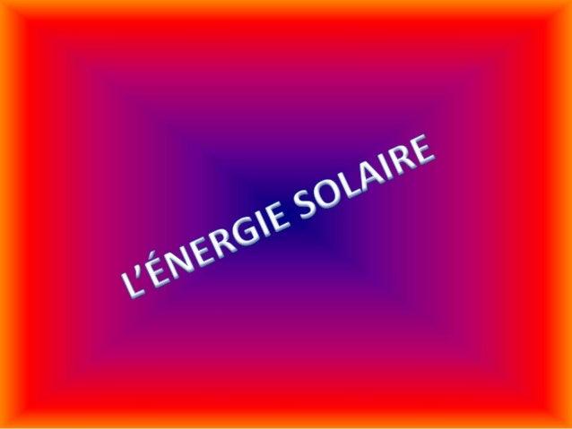 A QUOI SERT L'ÉNERGIE SOLAIRE? • On utilise l'énergie solaire en captant les rayons du soleil et en les transformant en él...