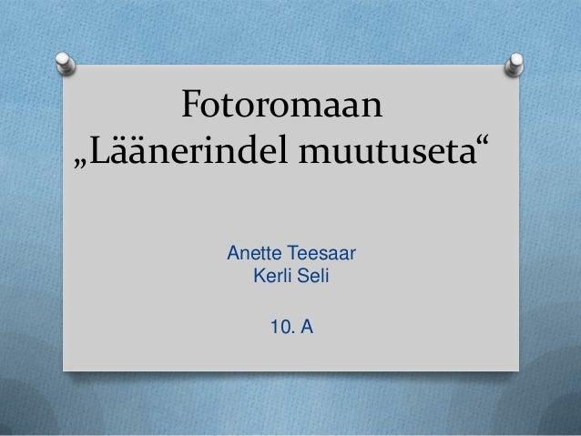 """Fotoromaan""""Läänerindel muutuseta""""        Anette Teesaar          Kerli Seli            10. A"""