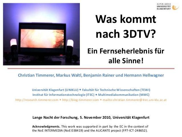 Was kommt nach 3DTV? Ein Fernseherlebnis für alle Sinne! Christian Timmerer, Markus Waltl, Benjamin Rainer und Hermann Hel...