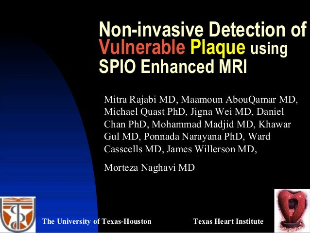 Non-invasive Detection of Vulnerable Plaque using SPIO Enhanced MRI Mitra Rajabi MD, Maamoun AbouQamar MD, Michael Quast P...