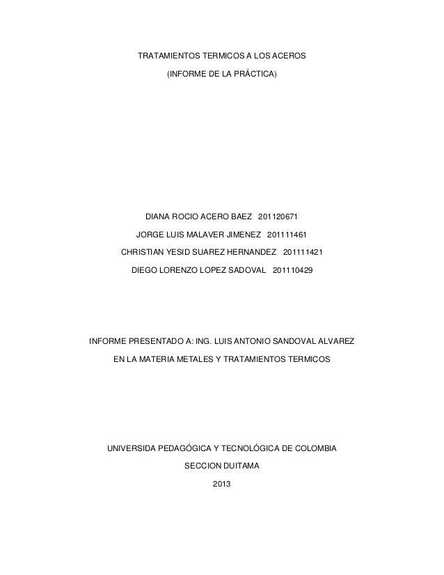 TRATAMIENTOS TERMICOS A LOS ACEROS (INFORME DE LA PRÁCTICA) DIANA ROCIO ACERO BAEZ 201120671 JORGE LUIS MALAVER JIMENEZ 20...