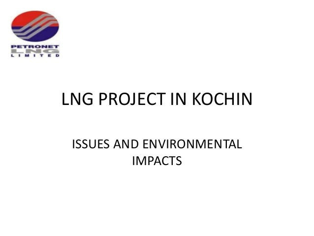 LNG PROJECT IN KOCHIN ISSUES AND ENVIRONMENTAL IMPACTS