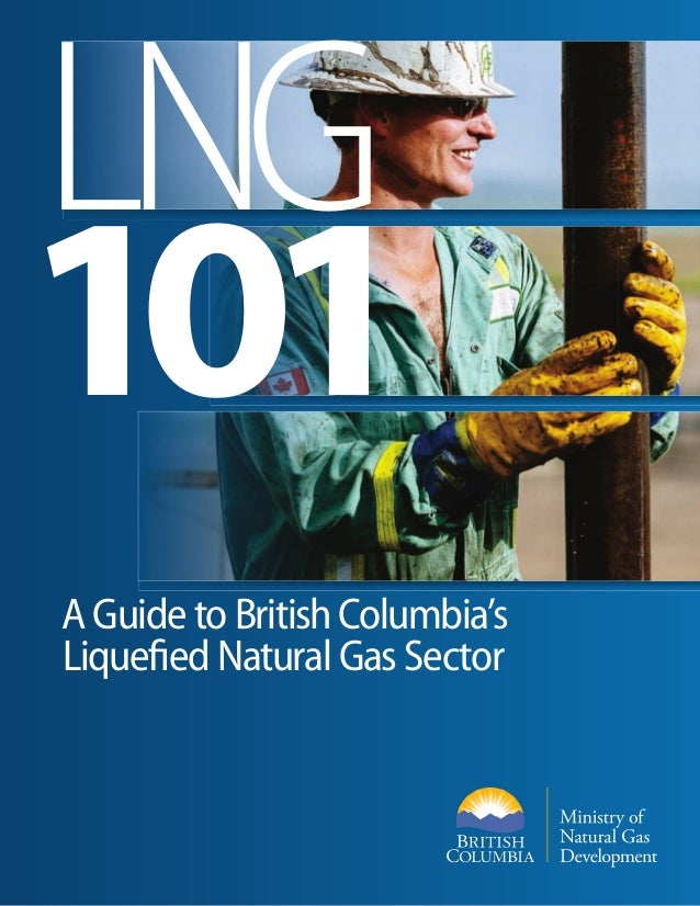 LNG 101 A Guide to British Columbia's Liquefied Natural Gas Sector