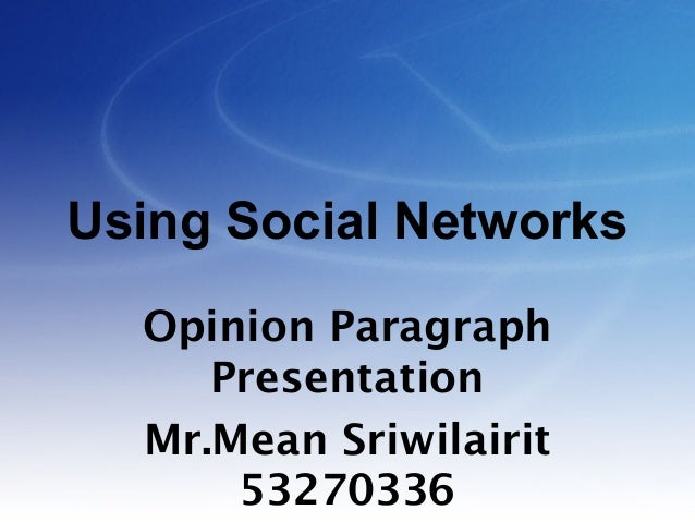 Using Social Networks Opinion Paragraph Presentation Mr.Mean Sriwilairit 53270336