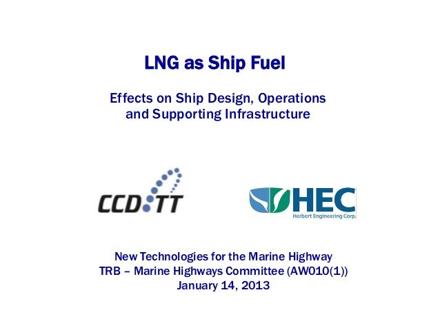 LNG as Ship Fuel Effects on Ship Design, Operations    and Supporting Infrastructure  New Technologies for the Marine High...