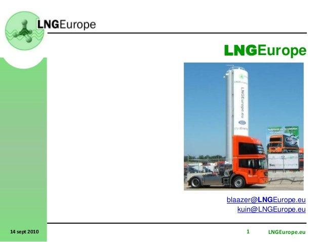 LNGEurope.eu114 sept 2010 LNGEurope blaazer@LNGEurope.eu kuin@LNGEurope.eu