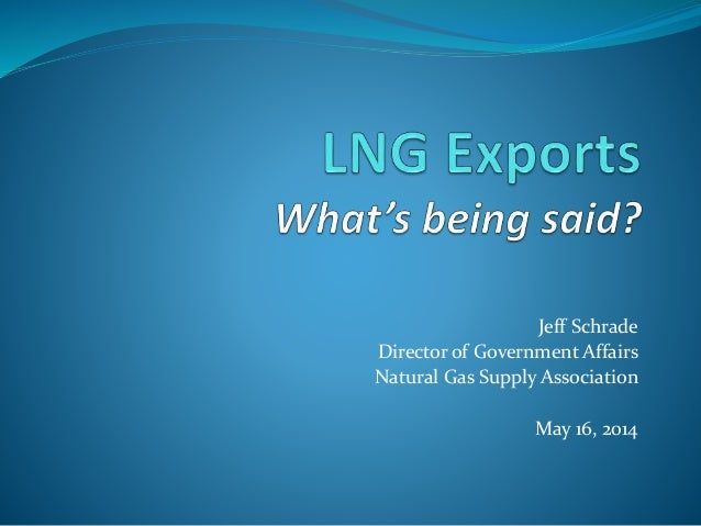 Jeff Schrade Director of Government Affairs Natural Gas Supply Association May 16, 2014